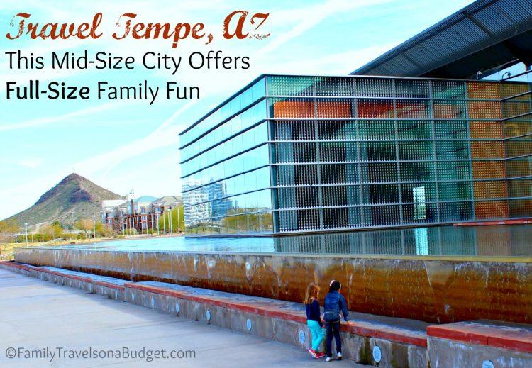 Travel Tempe, AZ — a family and budget friendly destination
