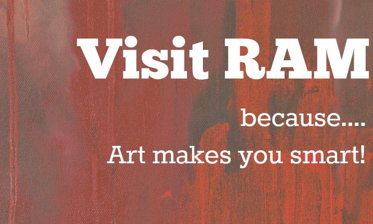 Visit RAM because art makes you smart!