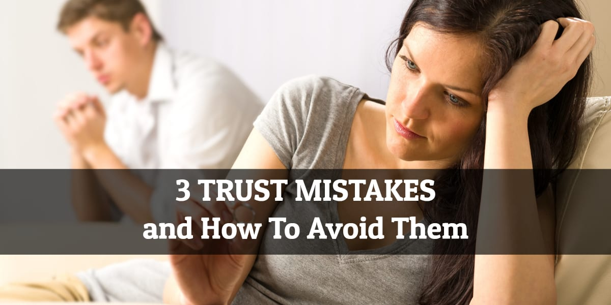 3 Trust Mistakes to Avoid in 2018