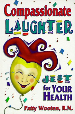 Compassionate Laughter: Jest for Your Health, by Patty Wooten, R.N.