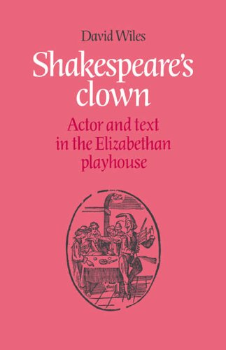 Shakespeare's Clown: Actor and Text in the Elizabethan Playhouse