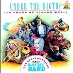 Under the Big Top : 100 Years of circus music, by the Great American Main Street Band