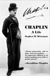 """Chaplin: A Life - Stephen A. Weissman - """"always provocative and at times heart-wrenching ... an important addition to an understanding of my father's genius and art."""" - Geraldine Chaplin"""