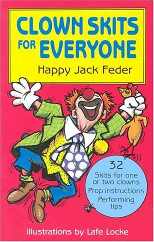 Clown Skits for Everyone – 32 skits for one or two clowns, prop instructions, performing tips—by Happy Jack Feder