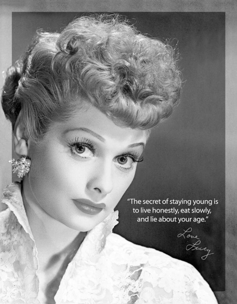 "Lucille Ball: ""The secret to staying young is to live honestly, eat slowly, and lie about your age."""