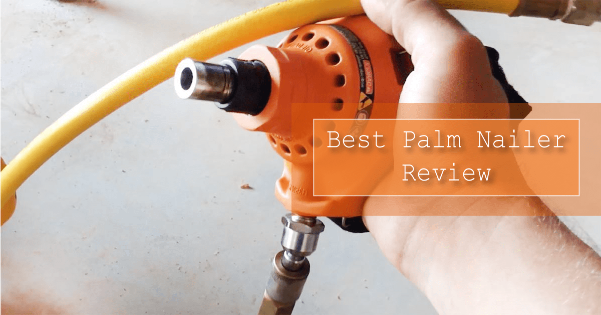 Best Palm Nailers in 2020 [Buyer's Guide] - FamousToolz