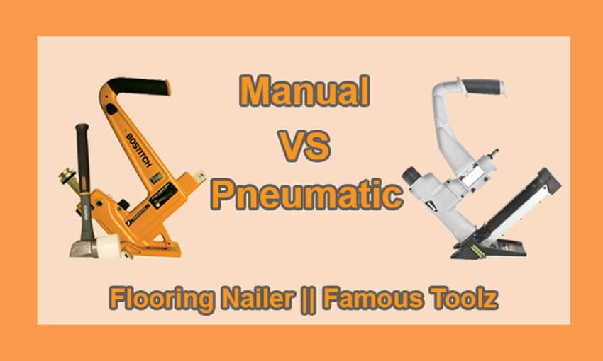 Manual vs Pneumatic Flooring Nailer For Beginner