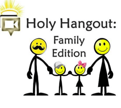 Holy Hangout – Family edition!