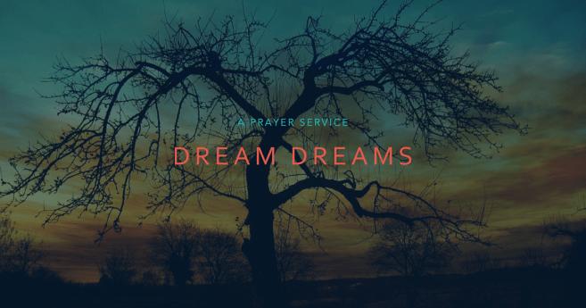 """Dream Dreams"" prayer service"