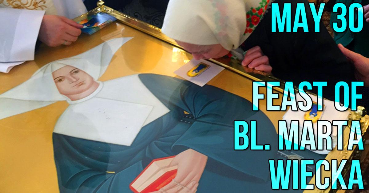 May 30: Feast of Bl. Marta Wiecka, D.C.