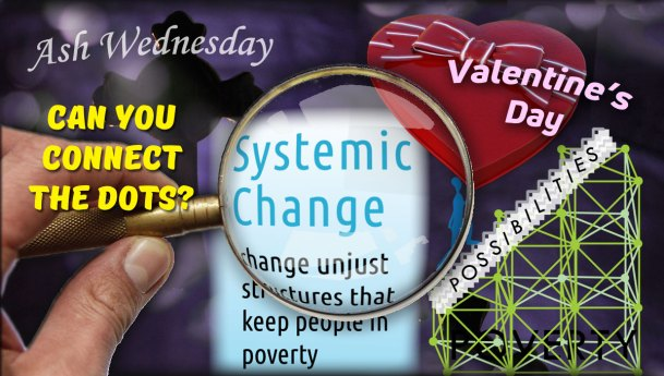 Connecting Ash Wednesday, Valentine's Day and Systemic Change
