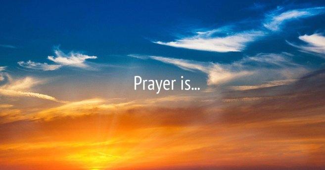 Prayer is…
