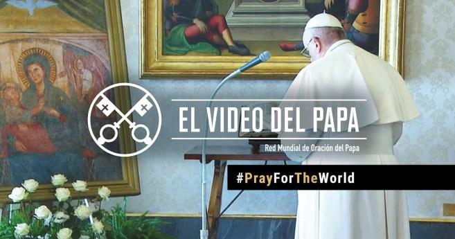 «El vídeo del Papa»: Recemos por el mundo