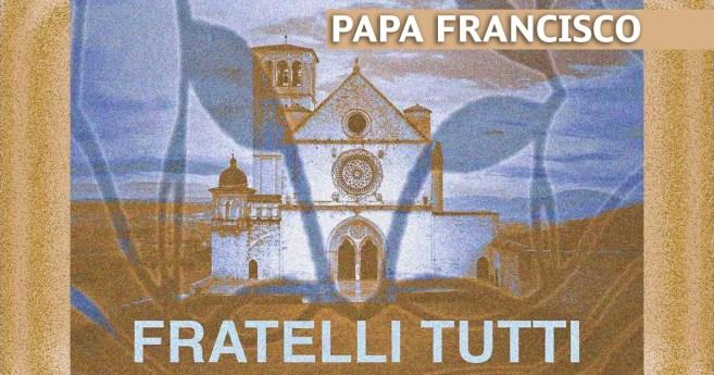 «Fratelli tutti», nueva Encíclica del papa Francisco