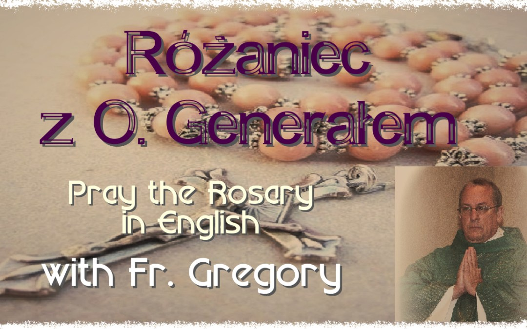 Pray the Rosary with Fr. Greg – Różaniec z O. Generałem