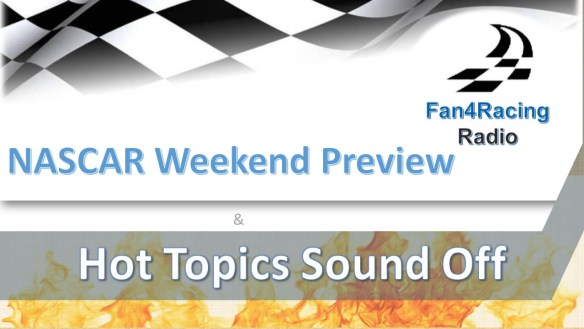 Fan4Racing NASCAR Weekend Preview with Hot Topics Sound Off