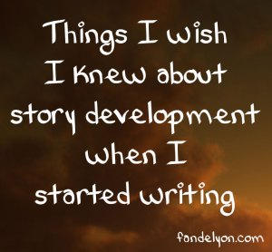 Text: Things I wish I knew about story development when I started writing