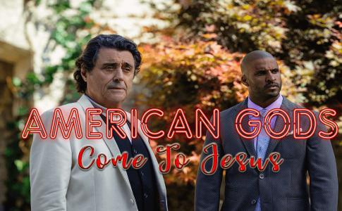 American Gods Come To Jesus