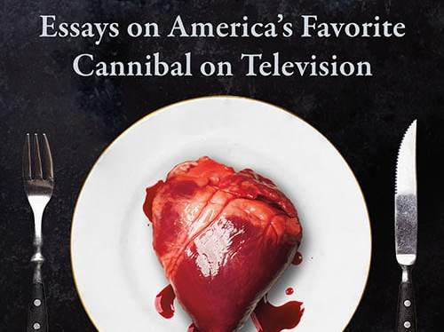 """Hannibal For Dinner"" – A Chat With The Editors of A New Book on the Controversial TV Series"