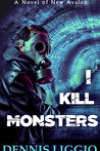 I Kill Monsters by Dennis Liggio