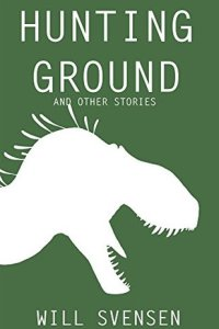 Hunting Ground: And Other Stories by Will Svensen