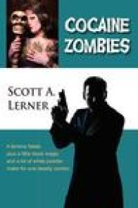 Cocaine Zombies by Scott A. Lerner
