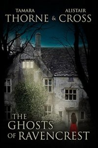 The Ghosts of Ravencrest Alistair Cross and Tamara Thorne