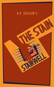 The Stain in the Stairwell by AP Sessler
