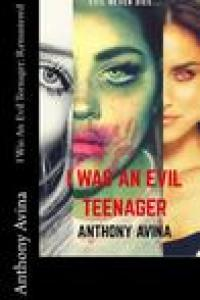I was an evil teenager  by Anthony Avina
