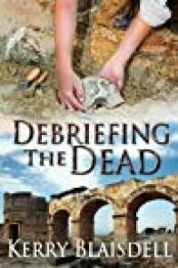 Debriefing the Dead by Kerry Blaisdell
