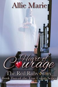 Heart of Courage by Allie Marie