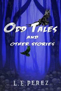 Odd Tales and other Stories by L.E. Perez
