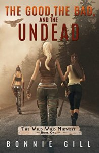 The Good, The Bad, and The Undead: A Zombie Apocalypse (The Wild Wild Midwest Book 1)