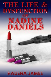 The Life and Dysfunction of Nadine Daniels by Hadena James