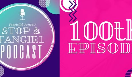 'Stop and Fangirl' Episode 100: Meet the Hosts!