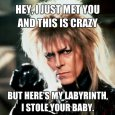Heres My Labyrinth I stole your baby
