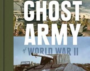 The Ghost Army of World War II Rick Beyer and Elizabeth Sayles