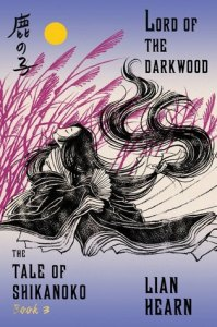 Lord of the Darkwood Tale of Shikanado book 3 by Lian Hearn