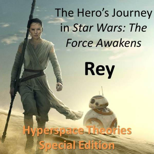 Rey And The Heros Journey In The Force Awakens On Hyperspace