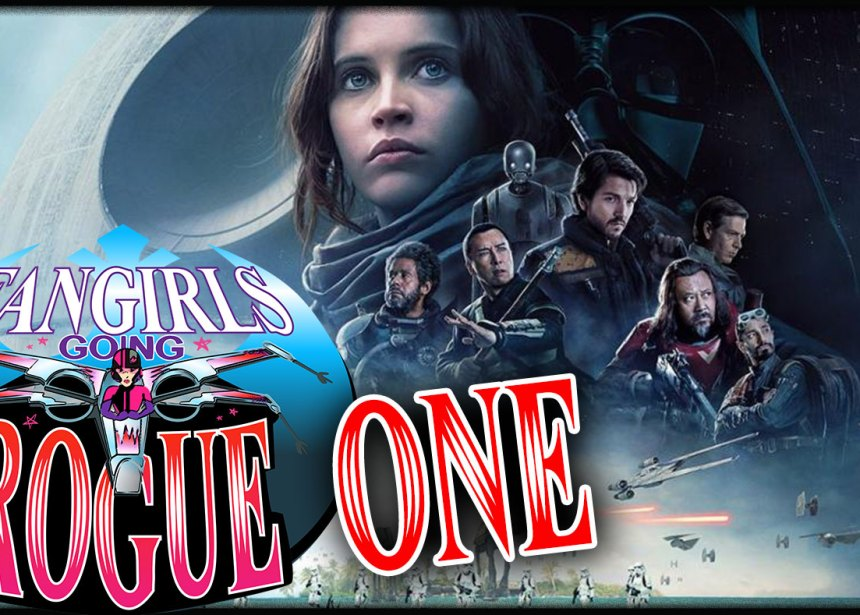 Priority Transmission #3: Fangirls Go ROGUE ONE