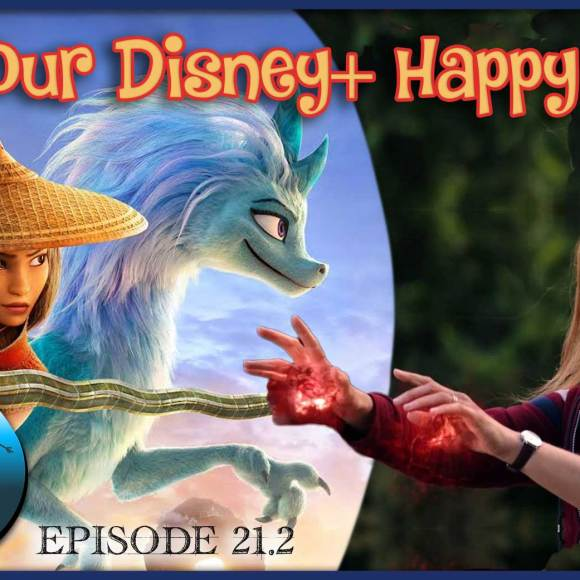 Episode 21.2: Our Disney+ Happy Place