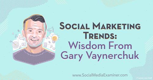 Social Marketing Trends: Wisdom From Gary Vaynerchuk