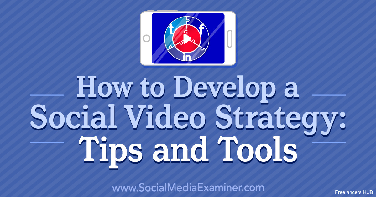 How to Develop a Social Video Strategy: Tips and Tools