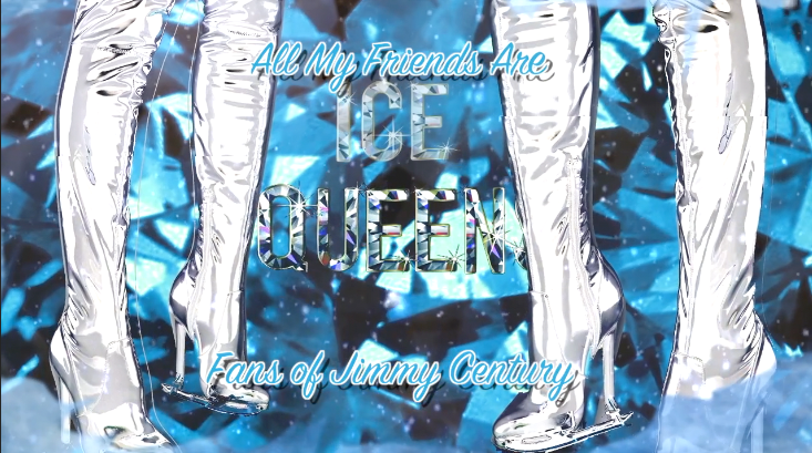 All My Friends Are Ice Queens - Fans of Jimmy Century