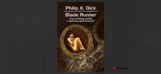 """""""Czy androidy marzą o elektrycznych owcach"""" Philip K. Dick"""