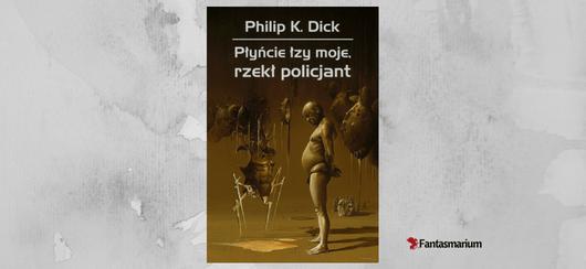 """""""Płyńcie łzy moje, rzekł policjant"""" Philip K. Dick"""