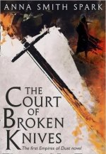 The Court of Broken Knives (Empires of Dust, #1) by Anna Smith Spark