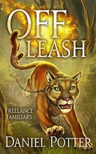 Off Leash (Freelance Familiars, #1) by Daniel Potter