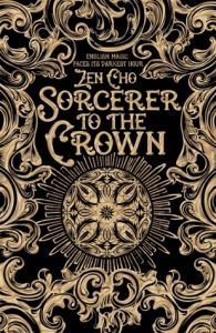Sorcerer to the Crown (Sorcerer Royal) by Zen Cho