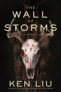 The Wall of Storms (Dandelion Dynasty) by Ken Liu